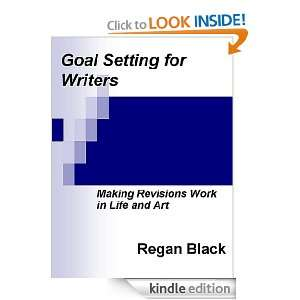 Goal Setting for Writers Making Revisions Work in Life and Art Regan