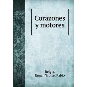 Corazones y motores: Eugen,Troise, Pablo Relgis: Books
