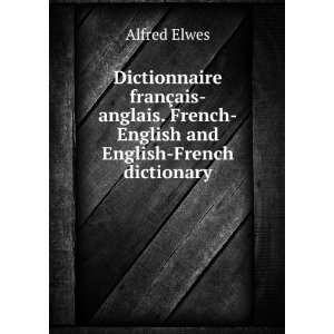 French English and English French dictionary Alfred Elwes Books