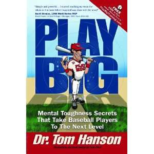 Play Big: Mental Toughness Secrets That Take Baseball