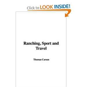 Ranching, Sport and Travel: Thomas Carson: 9781428081888: