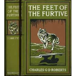 The Feet of the Furtive,: Charles George Douglas Roberts: Books