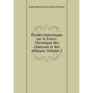 et des abbayes, Volume 2: Jean Antoine de La Tour de Varan: Books