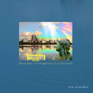 Sketches of Imaginary Landscapes Kobi Arad Music