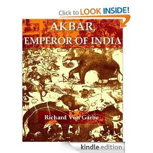 Akbar, Emperor of India: A Picture of Life and Customs from the