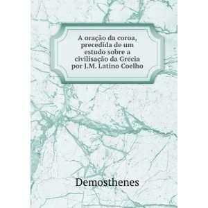 ão da Grecia por J.M. Latino Coelho: Demosthenes:  Books