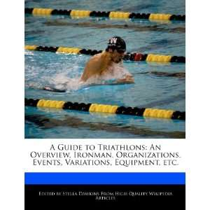 A Guide to Triathlons: An Overview, Ironman, Organizations