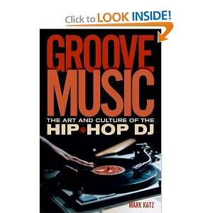 Groove Music The Art and Culture of the Hip Hop DJ [Paperback] Mark