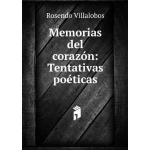 Memorias del corazón Tentativas poéticas Rosendo Villalobos