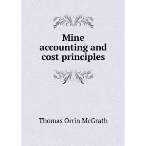 com Mine accounting and cost principles Thomas Orrin McGrath Books