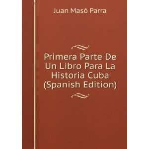 Para La Historia Cuba (Spanish Edition) Juan Masó Parra Books