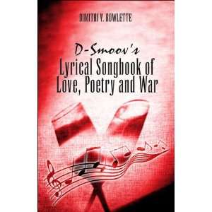 D Smoovs Lyrical Songbook of Love: Poetry and War