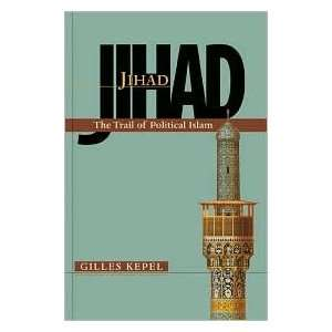 Jihad The Trail of Political Islam 1st (first) edition