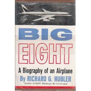 Big eight;: A biography of an airplane: Richard Gibson Hubler: Books