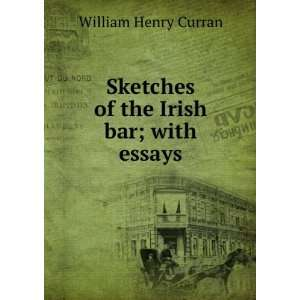 of the Irish bar; with essays William Henry Curran  Books