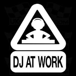 DJ AT WORK   5 WHITE   VINYL DECAL WINDOW STICKER