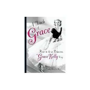 A Touch of Grace How to Be a Princess, the Grace Kelly