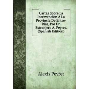 Por Un Estranjero A. Peyret. (Spanish Edition) Alexis Peyret Books