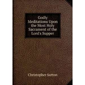 Most Holy Sacrament of the Lords Supper: Christopher Sutton: Books