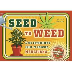 Seed to Weed: A Pot Enthusiasts Guide to Growing Marijuana