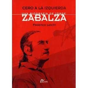 Cero a la Izquierda  Una Biografia de Jorge Zabalza