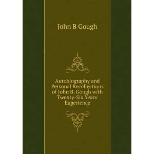 John B. Gough with Twenty Six Years Experience: John B Gough: Books