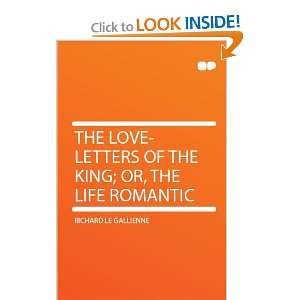 The Love letters of the King; Or, the Life Romantic Richard Le