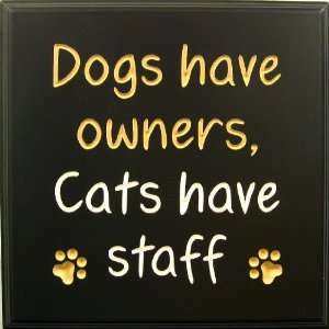 Wood Sign Plaque Wall Decor with Quote Dogs have owners, Cats