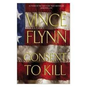 Consent to Kill 1st (first) edition Text Only: Vince Flynn