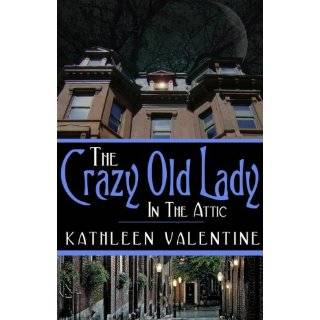 The Crazy Old Lady in the Attic by Kathleen Valentine (Jul 4, 2011)