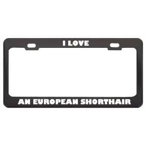 Love An European Shorthair Cat Animals Pets Metal License Plate