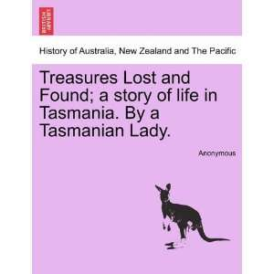Lost and Found; a story of life in Tasmania. By a Tasmanian Lady