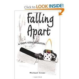 Falling Apart a short story collection Michael Crane 9780595355907