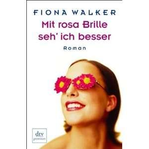 Mit rosa Brille seh ich besser: Roman: .de: Fiona Walker
