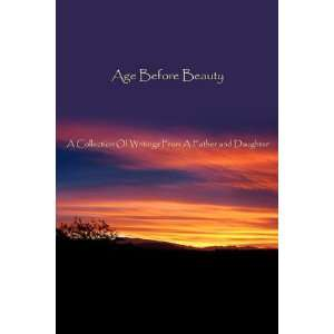 Age Before Beauty: A Collection Of Writings From A Father
