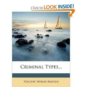 Criminal Types (9781272006204): Vincent Myron Masten: Books