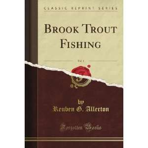 Brook Trout Fishing, Vol. 1 (Classic Reprint): Reuben G