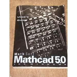 Mathcad 5.0 Users Guide for Windows MathSoft Inc. Books