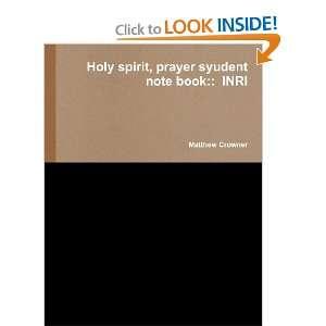 prayer syudent note book INRI (9780557623839) Matthew Crowner