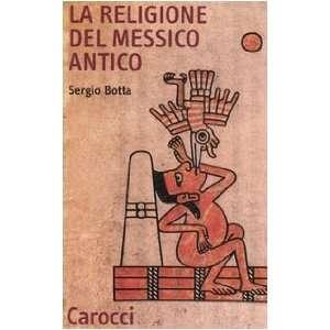 La religione del Messico antico (9788843038916) Sergio Botta Books