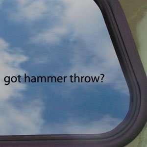 Got Hammer Throw? Black Decal Field Sport Window Sticker