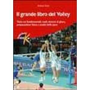 Il grande libro del volley. Tutto sui fondamentali, ruoli, sistemi di