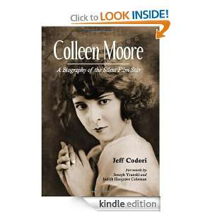 Colleen Moore: A Biography of the Silent Film Star: Jeff Codori
