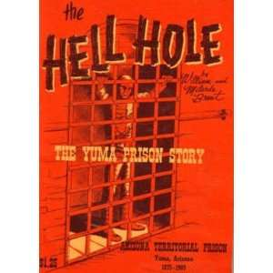 THE HELL HOLE: THE YUMA PRISON STORY: William and Milarde Brent Brent