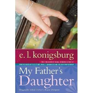 My Fathers Daughter [Paperback]: E.L. Konigsburg: Books
