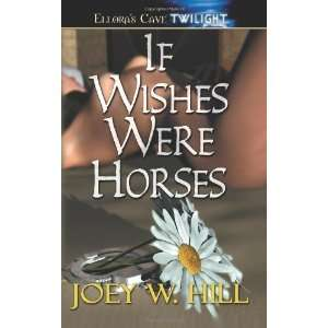 If Wishes Were Horses [Paperback] Joey W. Hill Books