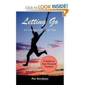 Letting Go to Create a Magical Life (9781601457196): Pat