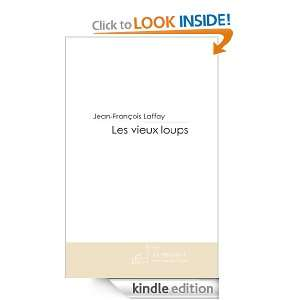 Les vieux loups (French Edition) Jean françois Laffay