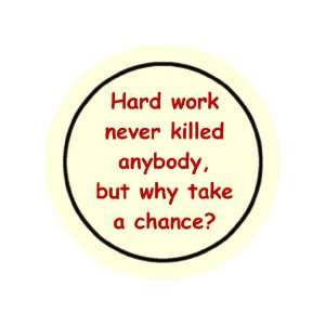 Hard Work Never Killed Anybody, but Why Take a Chance? 1.25 Badge