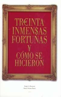 TREINTA INMENSAS FORTUNAS Y COMO SE HICIERON   SERGIO A. BERUMEN
